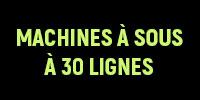 Les Machines à Sous à 30 Lignes