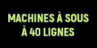 Les Machines à Sous à 40 Lignes